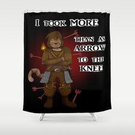 More than an arrow to the knee Shower Curtain