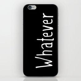 Whatever (on black) iPhone Skin