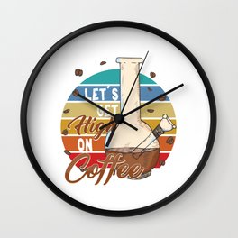 Caffeine Beverages Beans Retro Coffee Drinker Gift Let's Get High On Coffee Wall Clock