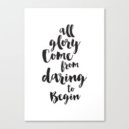 All Glory Come From Daring to Begin Canvas Print