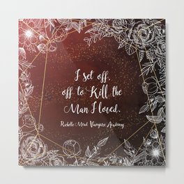 Set off to kill the man I loved - Rose VA Quote Metal Print