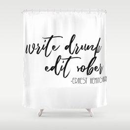 Write Drunk, Edit Sober Shower Curtain