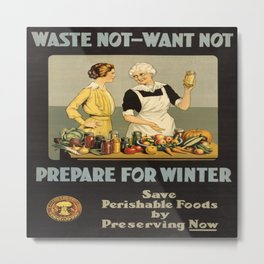 Vintage poster - Waste Not - Want Not Metal Print