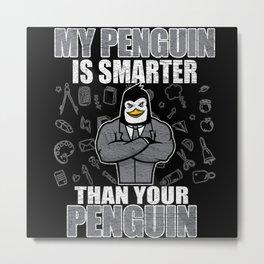 My Penguin Is Smarter Then Your Penguin Metal Print