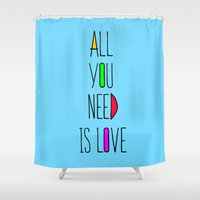 all you need is love Shower Curtains featuring All you need is love by N.Kachaktano