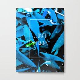 CUIDATE MI REINA Metal Print