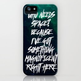 Who Needs Space? iPhone Case