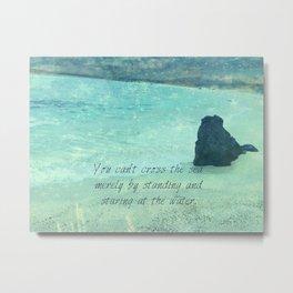 Sea Ocean Goal Choices quote Metal Print
