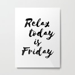 Relax today is Friday Metal Print
