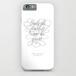 Chef Gusteau - Ratatouille Quote in Calligraphy. Calligraphed text. Handlettered - Only the fearless can be great - Handlettering. Cursive writing. Black and White wall art. Art Print. iPhone Case