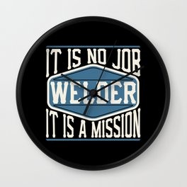 Welder  - It Is No Job, It Is A Mission Wall Clock