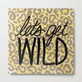 Let's Get Wild Metal Print