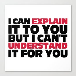 Explain It To You Funny Quote Canvas Print