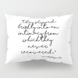 Slipped briskly into an intimacy - Fitzgerald quote Pillow Sham