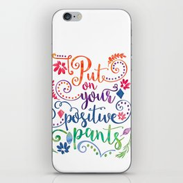 Put On Your Positive Pants iPhone Skin