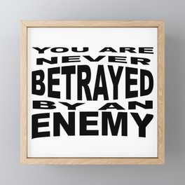 You Are Never Betrayed By An Enemy Framed Mini Art Print