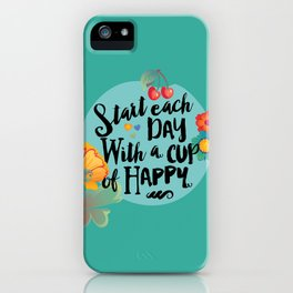 Start each day with a cup of happy iPhone Case