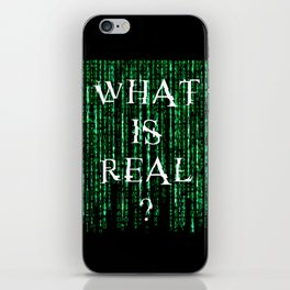 What is real? iPhone Skin