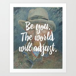 Be you. The world will adjust. Art Print