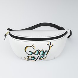 Good bye - funny lettering typography happy Fanny Pack