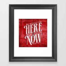 Here, Now!  Framed Art Print