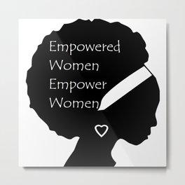 Empowered Women Empower Women - Afro Metal Print