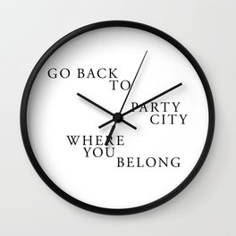 Go Back to Party City Where You Belong Wall Clock