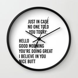 Just in case no one told you today: hello / good morning / you're doing great / I believe in you Wall Clock