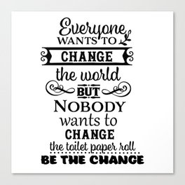 No One Changes The Toilet Paper Canvas Print