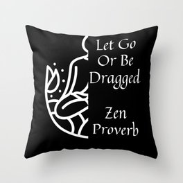 Zen Buddhism Taoist Quote, Let Go Or Be Dragged Throw Pillow