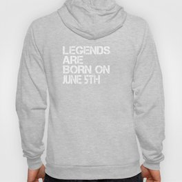 Legends Are Born On June 5th Funny Birthday Hoody