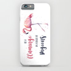 Be a Flamingo in a Flock of Pigeons Watercolor Pink Flamingo iPhone 6s Slim Case