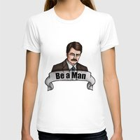 parks and recreation T-shirts featuring Ron Swanson - Be a Man - Parks and Recreation by Hungry Designs