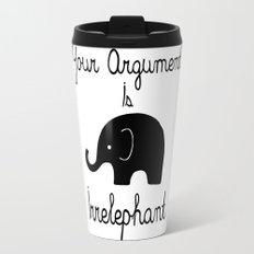 Your Argument Is Irrelephant Travel Mug