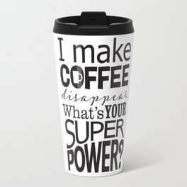 I make COFFEE disappear. Travel Mug