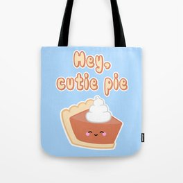 Hey, Cutie Pie Tote Bag