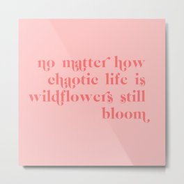 wildflowers still bloom Metal Print