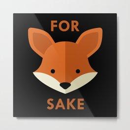 Oh! For Fox Sake Metal Print