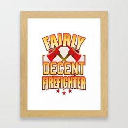 Fairly Decent Firefighter Framed Art Print