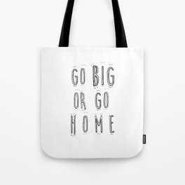 Go Big Or Go Home - Typography Black and White Tote Bag