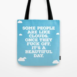 Some People Are Like Clouds Tote Bag