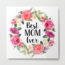 Best Mom Ever Floral Wreath Metal Print