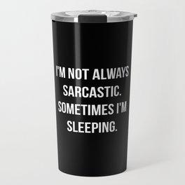 The Sarcastic Person Travel Mug