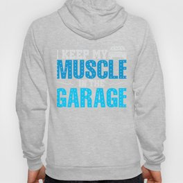 I Keep My Muscle In The Garage Hoody