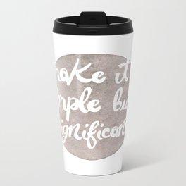 Make it Simple but Signficant Metal Travel Mug