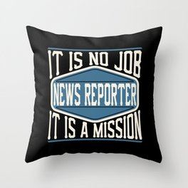 News Reporter  - It Is No Job, It Is A Mission Throw Pillow