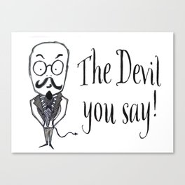 The Devil You Say! Canvas Print
