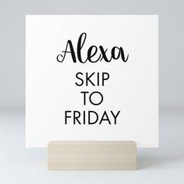 Alexa Skip To Friday Mini Art Print