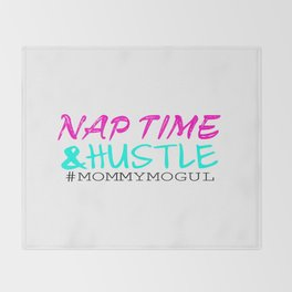 Nap Time and Hustle #Mommy Mogul  Throw Blanket