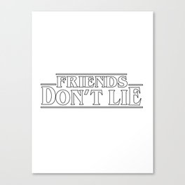 friends don't lie Canvas Print